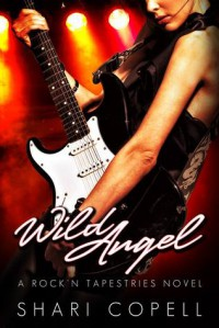 Wild Angel: A Rock'n Tapestries Novel - Shari Copell