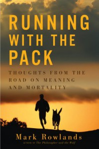 Running with the Pack: Thoughts from the Road on Meaning and Mortality - Mark Rowlands