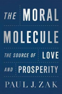 The Moral Molecule: The Source of Love and Prosperity - Paul J. Zak