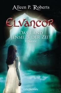 Das Land jenseits der Zeit: Elvancor 1 - Roman - Aileen P. Roberts
