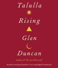 Talulla Rising - Penelope Rawlins, Glen Duncan