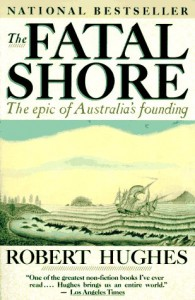 The Fatal Shore: The Epic of Australia's Founding - Robert Hughes