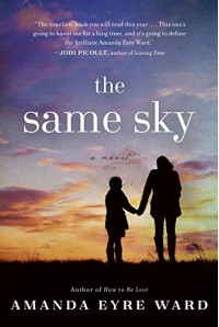 The Same Sky: A Novel - Amanda Eyre Ward