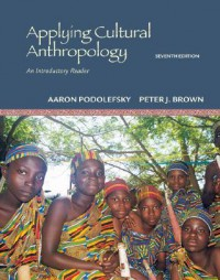 Applying Cultural Anthropology: An Introductory Reader Applying Cultural Anthropology: An Introductory Reader - Aaron Podolefsky, Scott M. Lacy, Peter J. Brown
