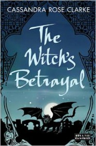 The Witch's Betrayal - Cassandra Rose Clarke