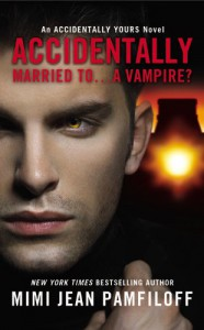 Accidentally Married to...A Vampire? (Accidentally Yours) - Mimi Jean Pamfiloff