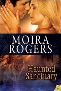 Haunted Sanctuary - Moira Rogers