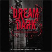Dream Dark (Beautiful Creatures Series) -