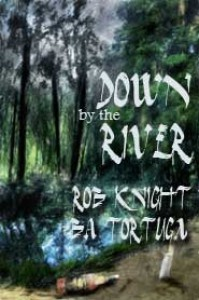 Down By The River - Rob Knight, B.A. Tortuga
