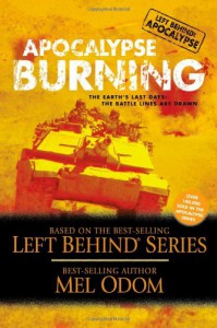 Apocalypse Burning: The Earth's Last Days: The Battle Lines Are Drawn (Left Behind Military) - Mel Odom