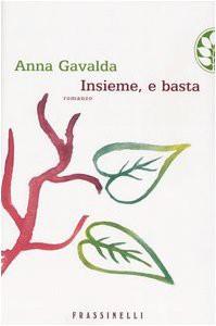 Insieme, e basta - Anna Gavalda, Antonella Viale, Marcella Maffi