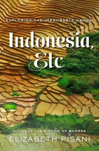 Indonesia, Etc.: Exploring the Improbable Nation - Elizabeth Pisani
