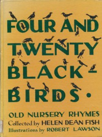 Four and Twenty Blackbirds: Nursery Rhymes of Yesterday Recalled for Children of Today - Helen Dean Fish, Robert Lawson