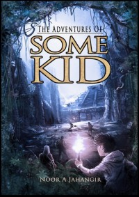 The Adventures of Some Kid (Adventures of Some Kid, #1) - Noor A. Jahangir