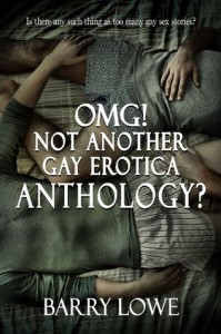 Omg! Not Another Gay Erotica Anthology? - Barry Lowe