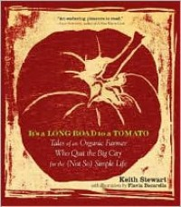 It's a Long Road to a Tomato: Tales of an Organic Farmer Who Quit the Big City for the (Not So) Simple Life - Keith Stewart, Flavia Bacarella