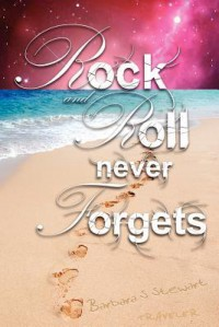 Rock and Roll Never Forgets (Rock and Roll Trilogy, #1) - Barbara S. Stewart