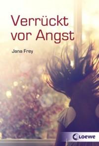 Verrückt vor Angst - Jana Frey