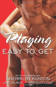 Playing Easy to Get - Kresley Cole, Sherrilyn Kenyon, Jaid Black