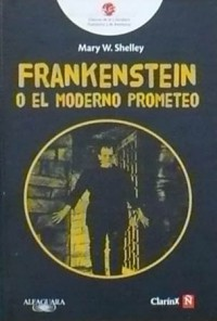 Frankenstein o El Moderno Prometeo - Mary Shelley