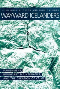 Wayward Icelanders: Punishment, Boundary Maintenance, And The - Helgi Gunnlaugsson, John Galliher, Helgi