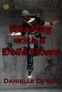 Dancing with a Dead Horse - Danielle DeVor
