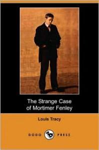 The Strange Case of Mortimer Fenley (Dodo Press) - Louis Tracy
