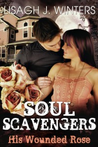 Soul Scavengers - His Wounded Rose - Lisagh J. Winters