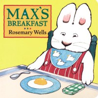 Max's Breakfast - Rosemary Wells