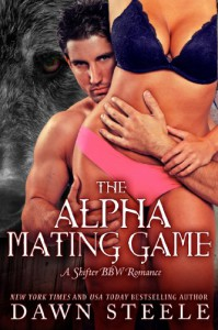 The Alpha Mating Game: A BBW Shifter Romance - Dawn Steele