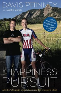 The Happiness of Pursuit: A Father's Courage, a Son's Love and Life's Steepest Climb - Davis Phinney, Austin Murphy, Lance Armstrong