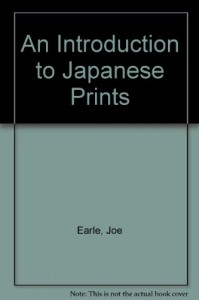 An Introduction To Japanese Prints - Joe Earle