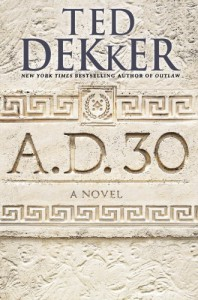 A.D. 30: A Novel - Ted Dekker