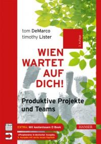 Wien wartet auf Dich!: Produktive Projekte und Teams - Tom DeMarco, Timothy Lister