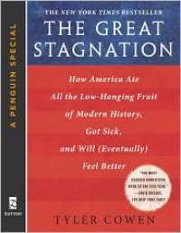 The Great Stagnation: How America Ate All The Low-Hanging Fruit of Modern History, Got Sick, and Will (Eventually) Feel Better - Tyler Cowen