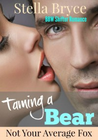 Taming a Bear: Not Your Average Fox: BBW Shifter Romance (Red Moon Seduction) - Stella Bryce