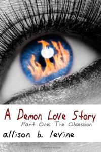 A Demon Love Story Part One: The Obsession - Allison B. Levine