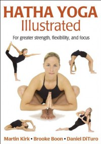 Hatha Yoga Illustrated - Martin Kirk, Daniel DiTuro