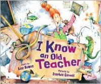I Know an Old Teacher (Carolrhoda Picture Books) - Anne Bowen, Stephen Gammell