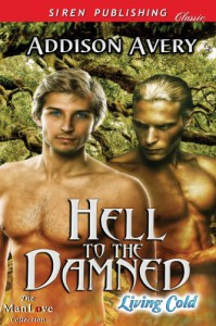 Hell to the Damned [Living Cold 1] (Siren Publishing Classic ManLove) - Addison Avery