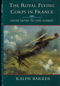 The Royal Flying Corps in France: From Mons to the Somme (History and Politics) - Ralph Barker