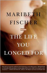 The Life You Longed For - Maribeth Fischer