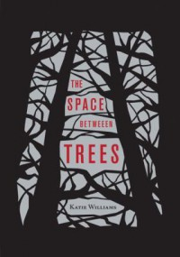 The Space Between Trees - Katie Williams