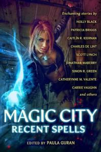 Magic City: Recent Spells - Charles de Lint, Carrie Vaughn, Paula Guran, Simon R Green, Patricia Briggs, Holly Black, Jim Butcher