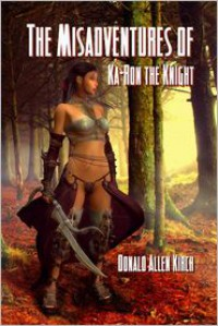 The Misadventures of Ka-Ron the Knight - Donald Allen Kirch