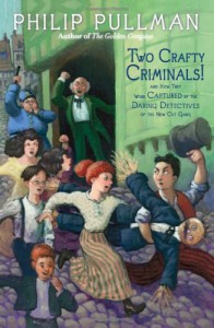 Two Crafty Criminals!: and how they were Captured by the Daring Detectives of the New Cut Gang - Philip Pullman