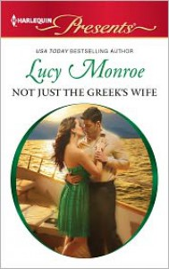 Not Just the Greek's Wife (Harlequin Presents Series #3089) - Lucy Monroe