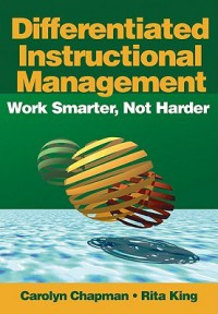 Differentiated Instructional Management: Work Smarter, Not Harder - Carolyn Chapman, Rita King