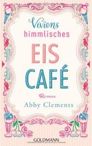 Viviens himmlisches Eiscafé: Roman - Abby Clements