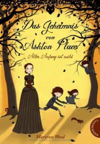Das Geheimnis von Ashton Place: Aller Anfang ist wild  - Maryrose Wood, Monika Parciak